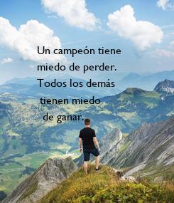 Poster: Un campeón tiene  miedo de perder. Todos los demás  tienen miedo   de ganar.