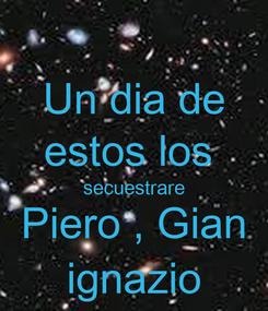 Poster: Un dia de estos los  secuestrare Piero , Gian ignazio