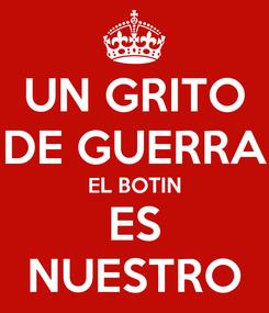 Poster: UN GRITO DE GUERRA EL BOTIN ES NUESTRO