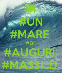 Poster: #UN #MARE  #DI  #AUGURI  #MASSI :D