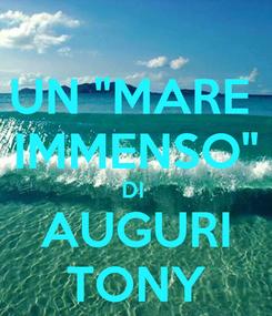"""Poster: UN """"MARE  IMMENSO"""" DI  AUGURI TONY"""