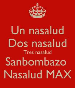 Poster: Un nasalud Dos nasalud Tres nasalud Sanbombazo  Nasalud MAX