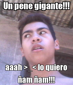 Poster: Un pene gigante!!! aaah >_< lo quiero ñam ñam!!!