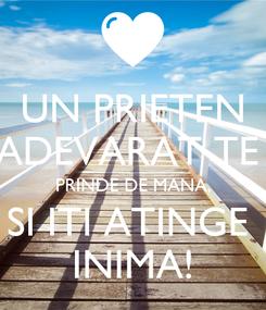 Poster: UN PRIETEN ADEVARAT TE  PRINDE DE MANA, SI ITI ATINGE  INIMA!