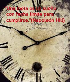 """Poster: """"Una meta es un sueño  con fecha límite para  cumplirse.""""(Napoleón Hill)"""