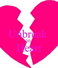 Poster:  Unbreak  My Heart