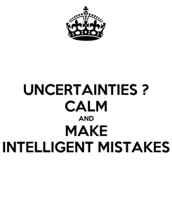 Poster: UNCERTAINTIES ? CALM AND MAKE INTELLIGENT MISTAKES