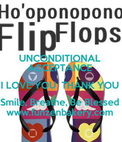 Poster: UNCONDITIONAL  ACCEPTANCE  I LOVE YOU  THANK YOU  Smile, Breathe, Be Blessed  www.funzenbakery.com