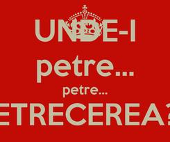 Poster: UNDE-I petre... petre... PETRECEREA??