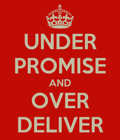 Poster: UNDER PROMISE AND OVER DELIVER