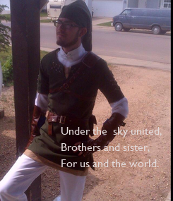 Poster: Under the  sky united, Brothers and sister, For us and the world.