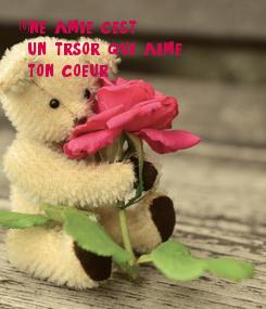 Poster: Une amie c'est  un trésor qui aime  ton coeur