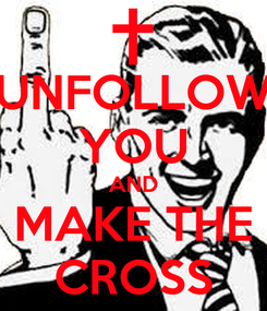 Poster: UNFOLLOW YOU AND MAKE THE CROSS