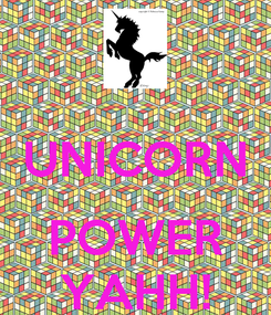 Poster:  UNICORN  POWER YAHH!