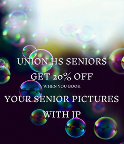Poster: UNION HS SENIORS GET 20% OFF WHEN YOU BOOK YOUR SENIOR PICTURES WITH JP