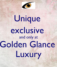 Poster: Unique  exclusive  and only at Golden Glance  Luxury