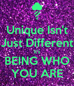 Poster: Unique Isn't Just Different It's BEING WHO YOU ARE