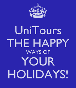 Poster: UniTours THE HAPPY WAYS OF YOUR HOLIDAYS!