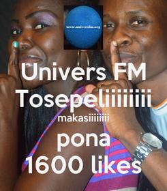 Poster: Univers FM Tosepeliiiiiiii makasiiiiiiii pona 1600 likes