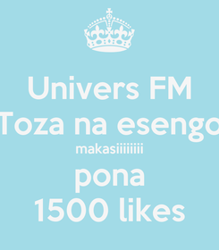 Poster: Univers FM Toza na esengo makasiiiiiiii pona 1500 likes