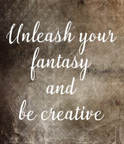 Poster: Unleash your fantasy and be creative