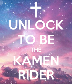 Poster: UNLOCK TO BE THE KAMEN RIDER