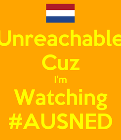 Poster: Unreachable Cuz I'm Watching #AUSNED