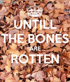 Poster: UNTILL THE BONES ARE ROTTEN