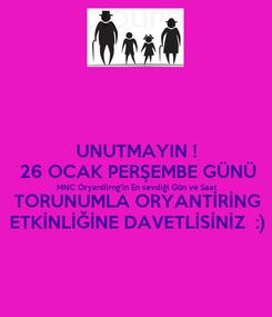 Poster: UNUTMAYIN ! 26 OCAK PERŞEMBE GÜNÜ MNC Oryantiirng'in En sevdiği Gün ve Saat TORUNUMLA ORYANTİRİNG ETKİNLİĞİNE DAVETLİSİNİZ  :)