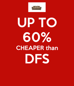 Poster: UP TO 60% CHEAPER than DFS