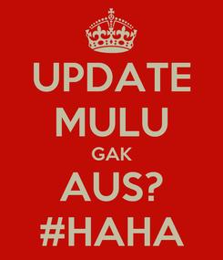 Poster: UPDATE MULU GAK AUS? #HAHA