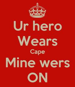 Poster: Ur hero Wears Cape Mine wers ON