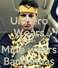 Poster: Ur hero Wears Capes Mine wears Bandannas