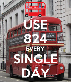 Poster: USE 824 EVERY SINGLE DAY