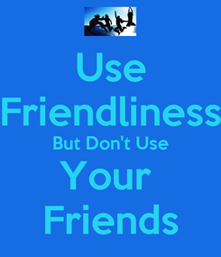 Poster: Use Friendliness But Don't Use Your  Friends