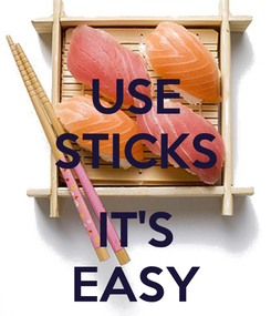 Poster: USE STICKS  IT'S EASY