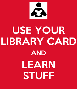 Poster: USE YOUR LIBRARY CARD AND LEARN STUFF