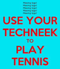 Poster: USE YOUR TECHNEEK TO PLAY TENNIS
