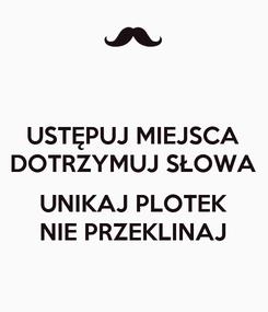 Poster: USTĘPUJ MIEJSCA DOTRZYMUJ SŁOWA  UNIKAJ PLOTEK NIE PRZEKLINAJ