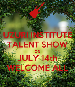 Poster: UZURI INSTITUTE TALENT SHOW ON JULY 14th WELCOME ALL