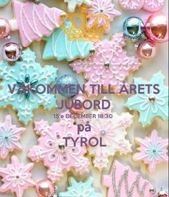 Poster: VÄKOMMEN TILL ÅRETS JUBORD 15:e DECEMBER 18:30 på TYROL