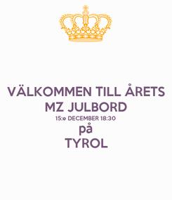 Poster: VÄLKOMMEN TILL ÅRETS MZ JULBORD 15:e DECEMBER 18:30 på TYROL