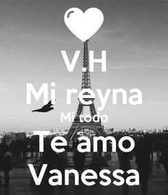 Poster: V.H Mi reyna Mi todo Te amo Vanessa