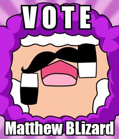 Poster: V O T E  Matthew BLizard