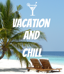 Poster: Vacation  And  Chill