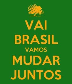 Poster: VAI BRASIL VAMOS MUDAR JUNTOS