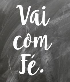 Poster: Vai com Fé.