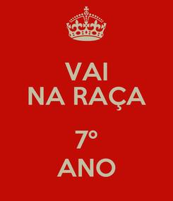 Poster: VAI NA RAÇA  7º ANO