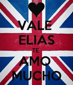 Poster: VALE  ELIAS TE  AMO  MUCHO