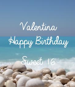 Poster: Valentina Happy Birthday  Sweet 16